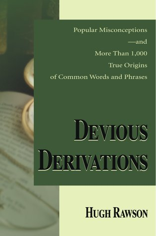 9780595002870: Devious Derivations: Popular Misconceptions-And More Than 1,000 True Origins of Common Words and Phrases