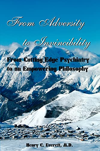 9780595003259: From Adversity to Invincibility : From Cutting-Edge Psychiatry to an Empowering Philosophy