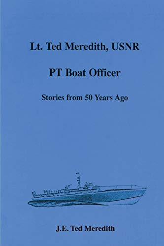 9780595006519: Lt. Ted Meredith, USNR, PT Boat Officer: Stories from 50 years ago