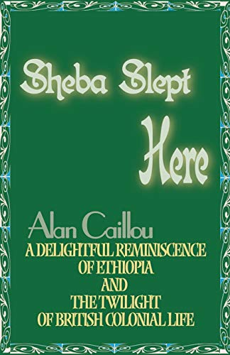 9780595007028: Sheba Slept Here: A Delightful Reminiscence of Ethiopia and the Twilight of British Colonial Life