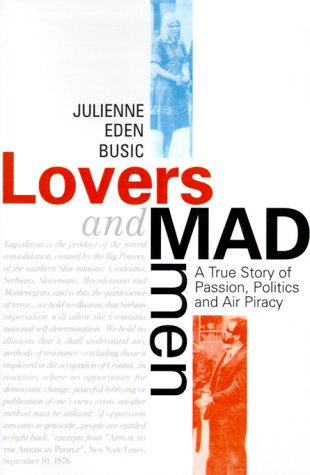 Lovers and Madmen: A True Story of: Busic, Julienne Eden