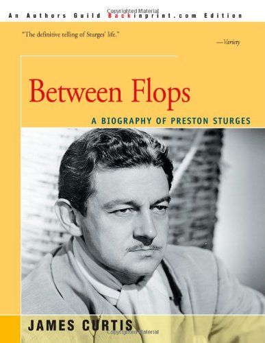 9780595007820: Between Flops: A Biography of Preston Sturges