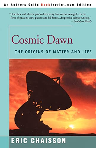 Cosmic Dawn: The Origins of Matter and Life (0595007902) by Eric J. Chaisson