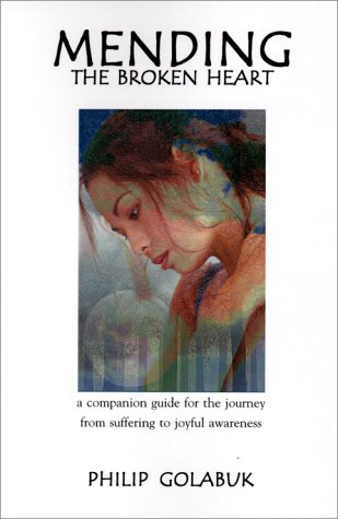9780595010417: Mending the Broken Heart: A Companion Guide for the Journey from Suffering to Joyful Awareness