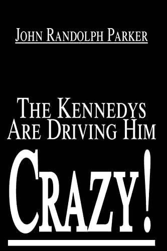 The Kennedys Are Driving Him Crazy!: John R Parker