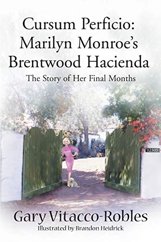 9780595010820: Cursum Perficio: Marilyn Monroe's Brentwood Hacienda--The Story of Her Final Months