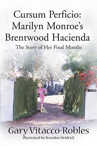 9780595010820: Cursum Perficio, Marilyn Monroe's Brentwood Hacienda: Marilyn Monroe Brentwood Hacienda: The Story of Her Final Months