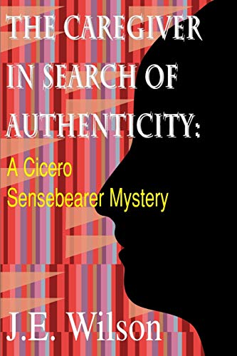 The Caregiver in Search of Authenticity (Cicero Sensebearer Mysteries): Jean Ellen Wilson