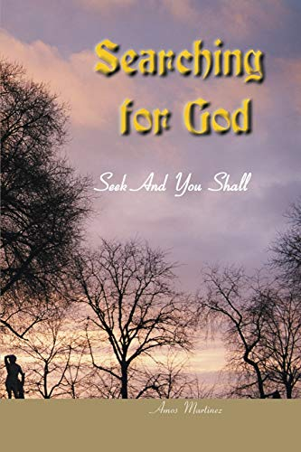 Searching for God Seek and You Shall Find: Amos Martinez