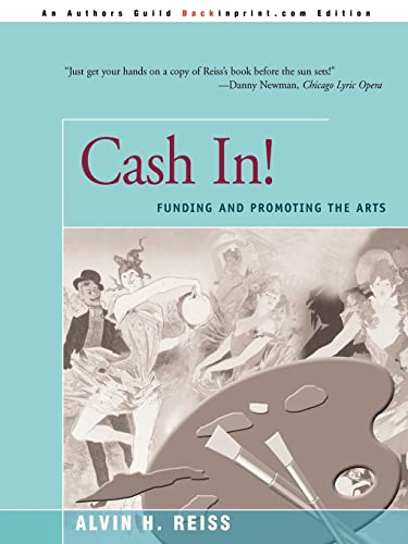 Cash In!: Funding and Promoting the Arts: Alvin H. Reiss
