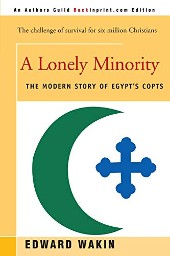 9780595089147: A Lonely Minority: The Modern Story of Egypt's Copts