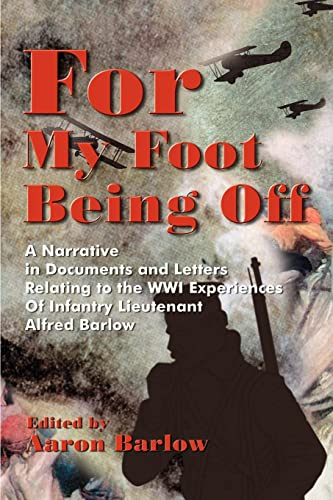 For My Foot Being Off: A Narrative in Documents and Letters Relating to the Wwi Experiences of ...