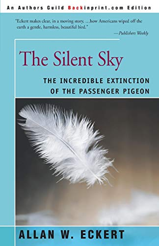 The Silent Sky: The Incredible Extinction of the Passenger Pigeon (0595089631) by Eckert, Allan W.