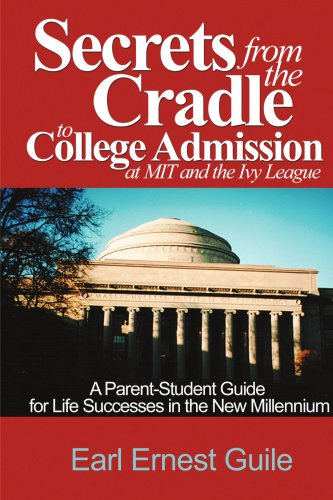 9780595089697: Secrets From The Cradle To College Admission at MIT and The Ivy League: A Parent-Student Guide for Life Successes in the New Millennium