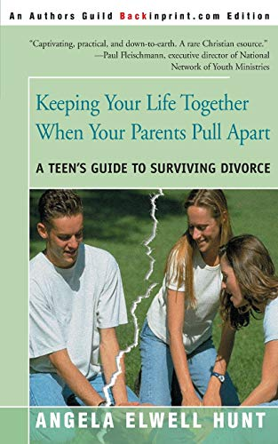 Keeping Your Life Together When Your Parents Pull Apart: A Teen's Guide to Surviving Divorce (9780595089994) by Angela Elwell Hunt