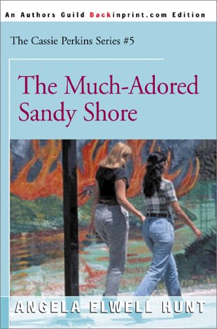 The Much-Adored Sandy Shore (The Cassie Perkins Series #5) (0595090001) by Angela Elwell Hunt