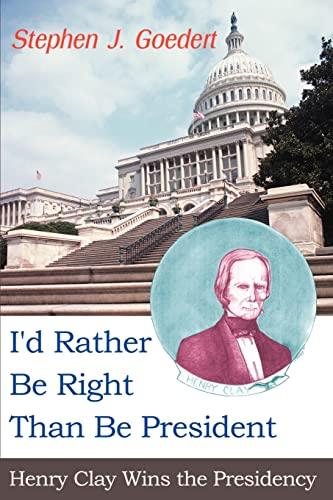 I'd Rather Be Right Than Be President: Goedert, Stephen