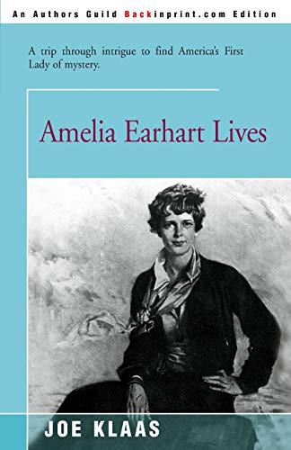 9780595090389: Amelia Earhart Lives: A Trip Through Intrigue to Find America's First Lady of Mystery