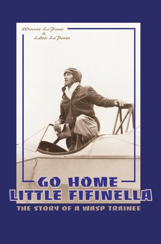 9780595090594: Go Home Little Fifinella: A Story of a Wasp Trainee in 1945
