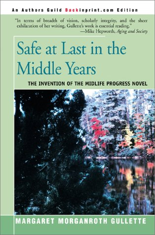 9780595091225: Safe at Last in the Middle Years: The Invention of the Midlife Progress Novel