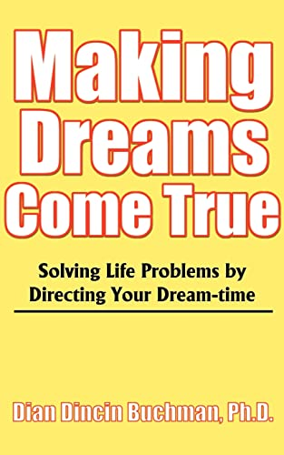 9780595091294: Making Dreams Come True: Solving Life Problems by Directing Your Dream-time