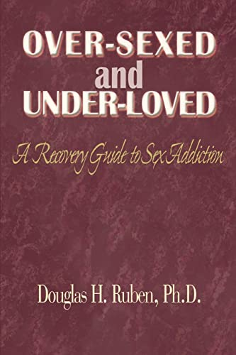 9780595091379: Over-Sexed and Under-Loved: A Recovery Guide to Sex Addiction