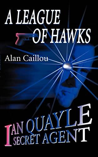 A League of Hawks Ian Quayle Secret Agent: Alan Caillou