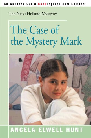 The Case of the Mystery Mark (Nicki Holland Mysteries (Backinprint)) (0595092225) by Hunt, Angela Elwell