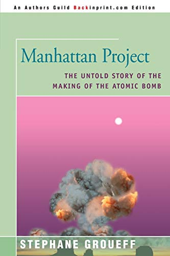 9780595092383: Manhattan Project: The Untold Story of the Making of the Atomic Bomb