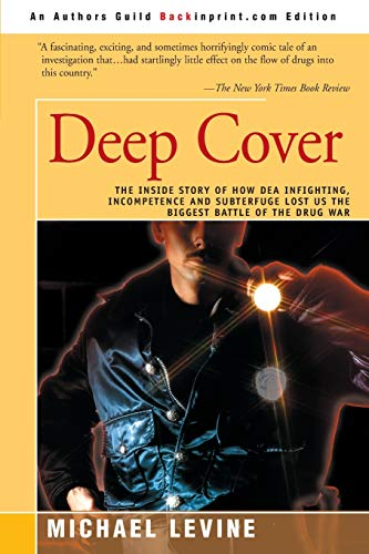 9780595092642: Deep Cover: The Inside Story of How DEA Infighting, Incompetence and Subterfuge Lost Us the Biggest Battle of the Drug War