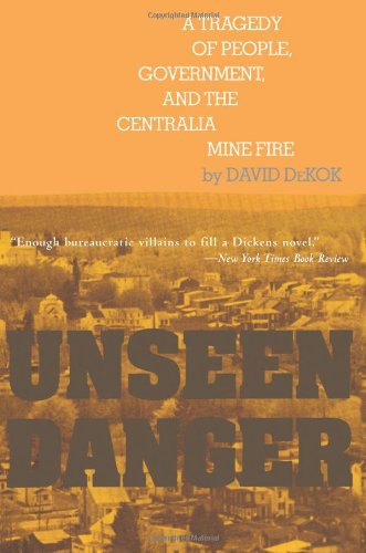 9780595092703: Unseen Danger: A Tragedy of People, Government, and the Centralia Mine Fire