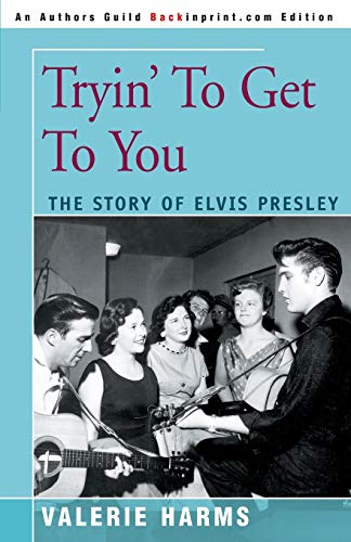 9780595092987: Tryin' to Get to You: The Story of Elvis Presley