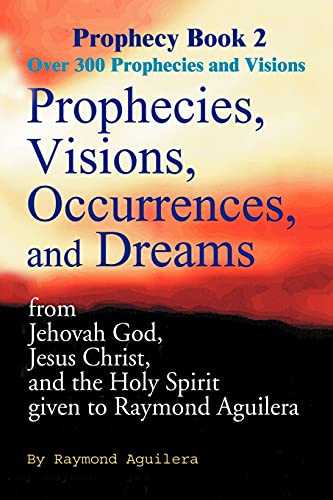 Prophecies, Visions, Occurrences, and Dreams: From Jehovah God, Jesus Christ, and the Holy Spirit ...