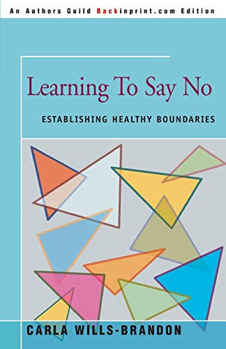 9780595093519: Learning To Say No: Establishing Healthy Boundaries (An Author's Guild Backinprint.com Edition)