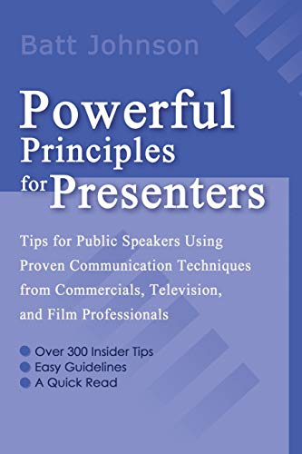 Powerful Principles for Presenters Tips for Public Speakers Using Proven Communication Techniques ...