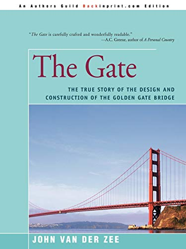 The Gate: The True Story of the Design and Construction of the Golden Gate Bridge: John van der Zee