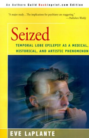 9780595094318: Seized: Temporal Lobe Epilepsy as a Medical, Historical, and Artistic Phenomenon