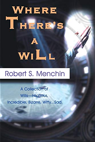 Where There's a Will: A Collection of Wills Hilarious, Incredible, Bizarre, Witty.Sad.: Robert ...
