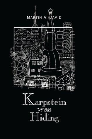 Karpstein Was Hiding: Pieces of a Life: Martin A. David