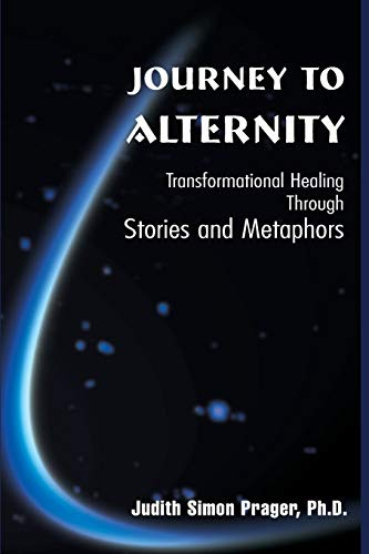9780595095605: Journey to Alternity: Transformational Healing Through Stories and Metaphors