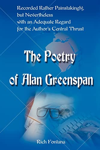 The Poetry of Alan Greenspan: Recorded Rather Painstakingly, but Nevertheless with Adequate Regard ...