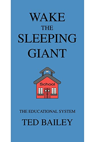 Wake the Sleeping Giant: The Educational System: Bailey, Theodore