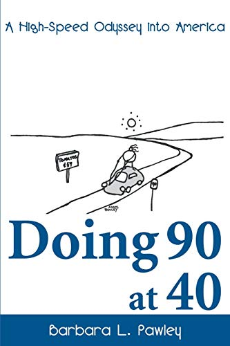 Doing 90 at 40: A High-Speed Odyssey into America: Pawley, Barbara