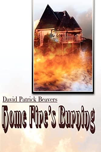 Home Fire's Burning (Paperback): David Patrick Beavers