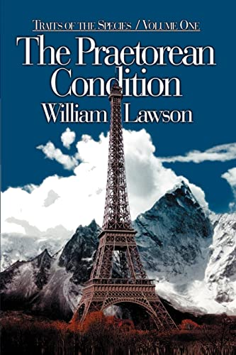 The Praetorean Condition: Volume One of Traits of the Species (0595097316) by Lawson, William