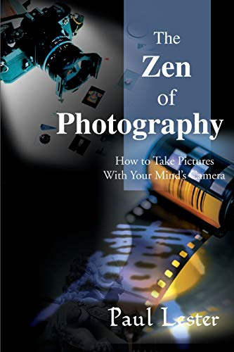 9780595097821: The Zen of Photography: How to Take Pictures With Your Mind's Camera