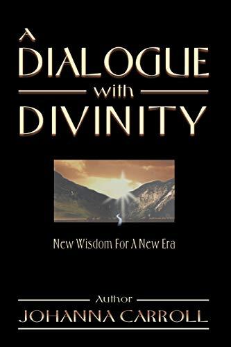 A Dialogue with Divinity: New Wisdom for a New Era: Johanna Carroll