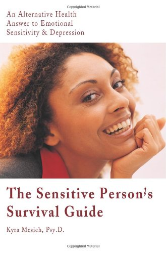 9780595098002: The Sensitive Person's Survival Guide: An Alternative Health Answer to Emotional Sensitivity & Depression