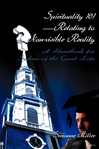 9780595098507: Spirituality 101-Relating to Non-visible Reality: A Handbook for Seekers of the Good Life