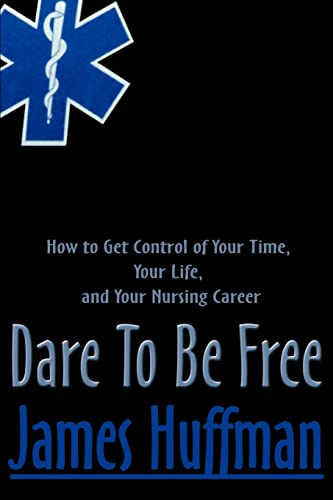 9780595098552: Dare To Be Free: How to Get Control of Your Time, Your Life, and Your Nursing Career